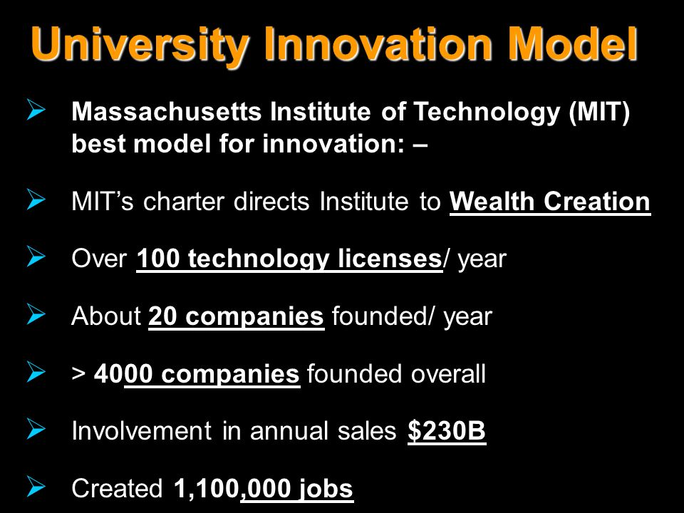 University Innovation Model Massachusetts Institute of Technology (MIT) best model for innovation: – MITs charter directs Institute to Wealth Creation