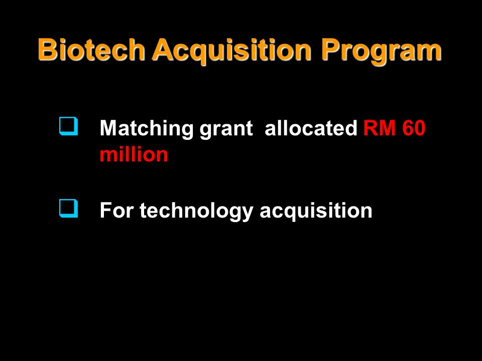 Biotech Acquisition Program Matching grant allocated RM 60 million For technology acquisition