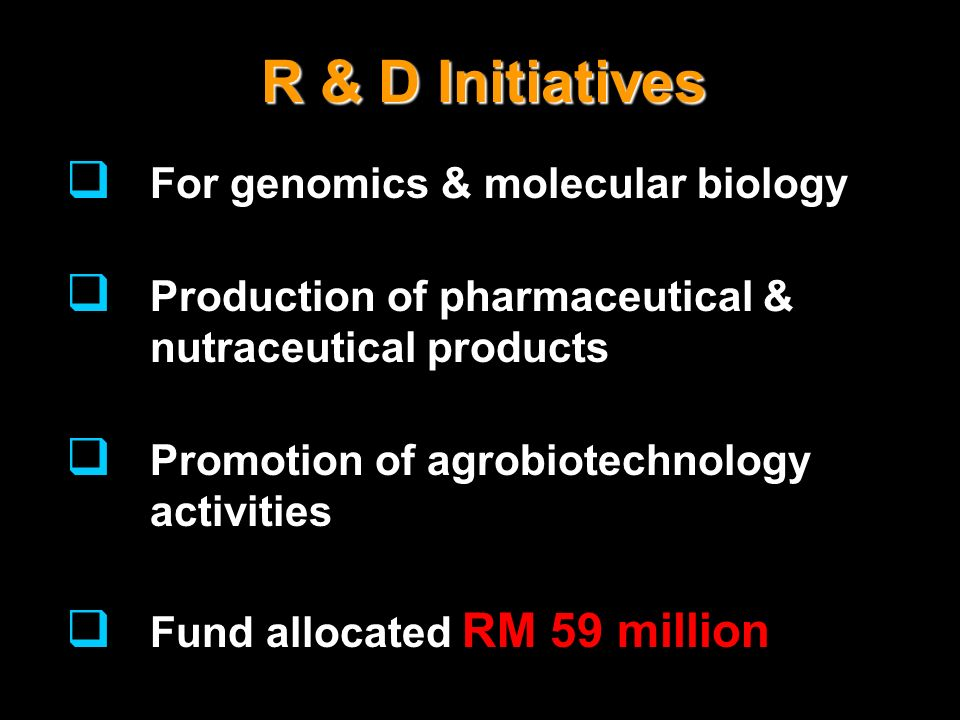 R & D Initiatives For genomics & molecular biology Production of pharmaceutical & nutraceutical products Promotion of agrobiotechnology activities Fun