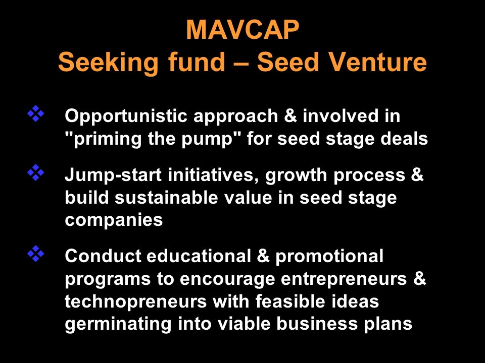 MAVCAP Seeking fund – Seed Venture Opportunistic approach & involved in