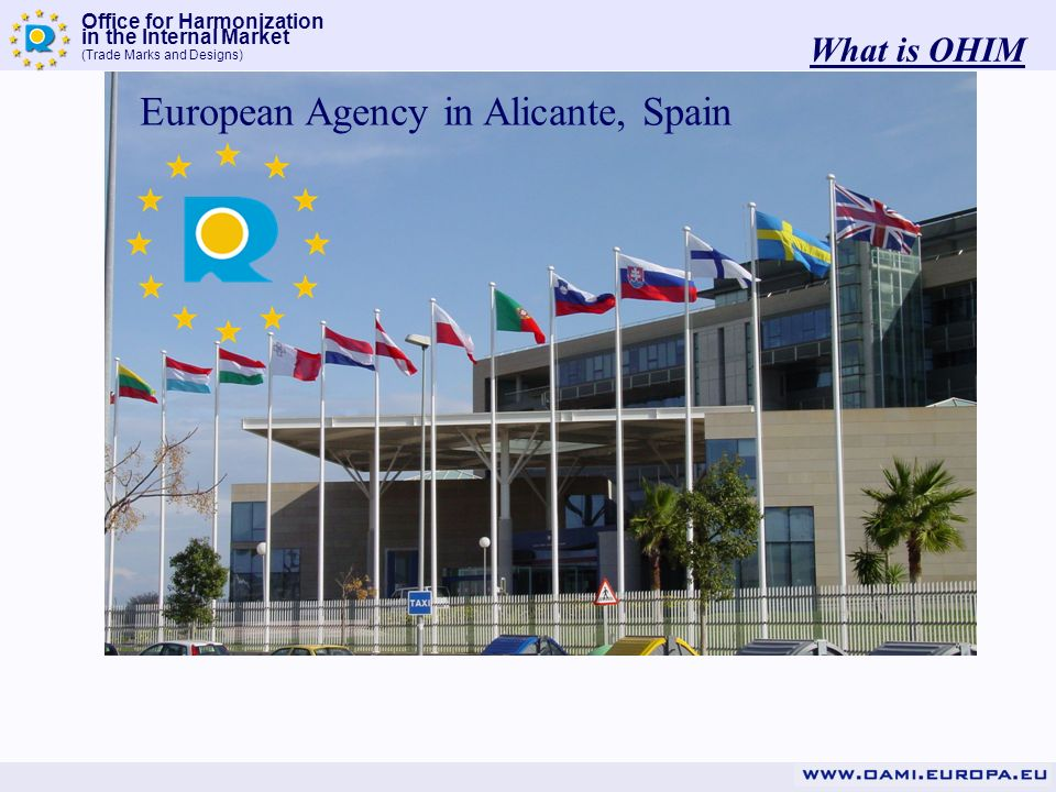 Office for Harmonization in the Internal Market (Trade Marks and Designs) What is OHIM European Agency in Alicante, Spain