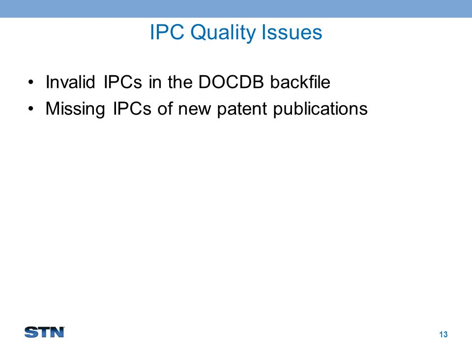 IPC Quality Issues Invalid IPCs in the DOCDB backfile Missing IPCs of new patent publications 13