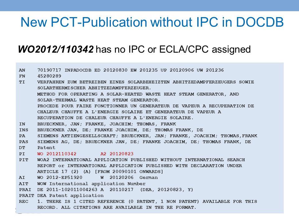 New PCT-Publication without IPC in DOCDB 21 AN 70190717 INPADOCDB ED 20120830 EW 201235 UP 20120906 UW 201236 FN 45280289 TI VERFAHREN ZUM BETREIBEN E