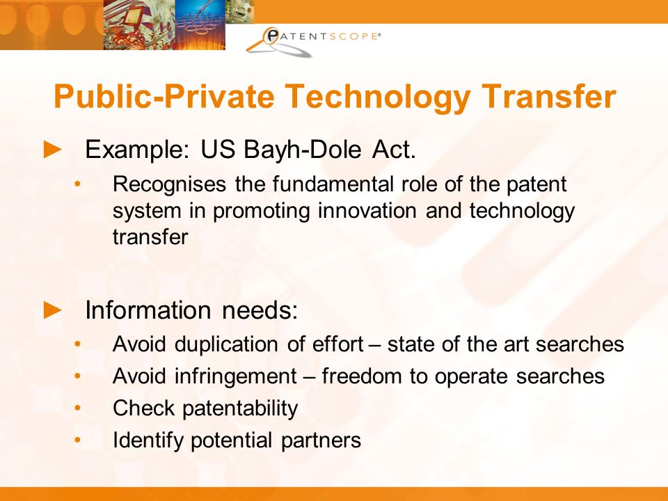 Public-Private Technology Transfer Example: US Bayh-Dole Act. Recognises the fundamental role of the patent system in promoting innovation and technol