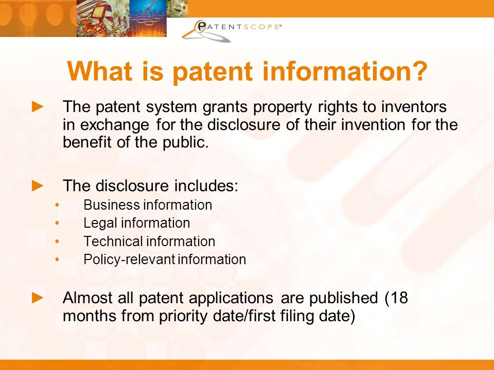What is patent information? The patent system grants property rights to inventors in exchange for the disclosure of their invention for the benefit of