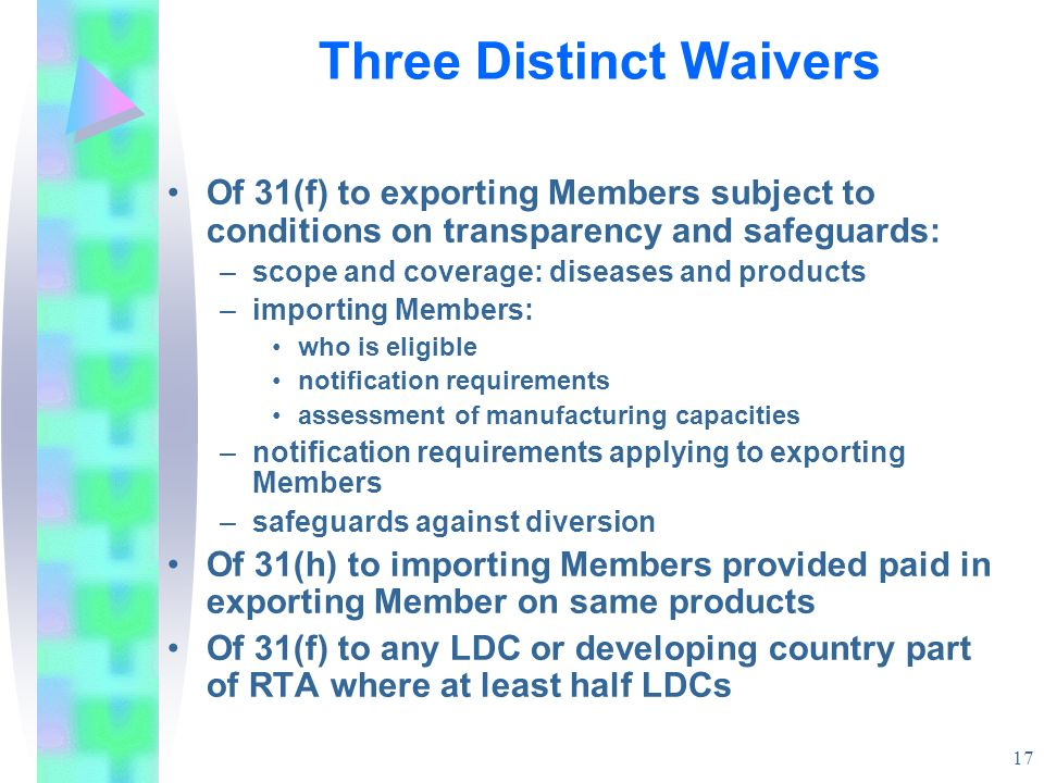 17 Three Distinct Waivers Of 31(f) to exporting Members subject to conditions on transparency and safeguards: –scope and coverage: diseases and produc