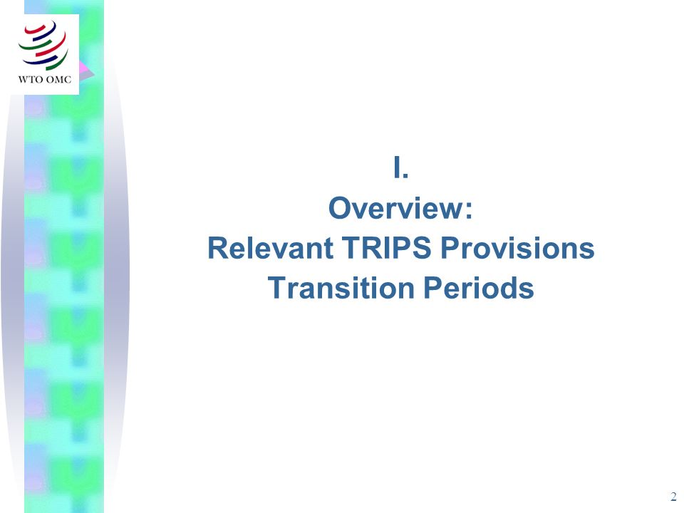 2 I. Overview: Relevant TRIPS Provisions Transition Periods