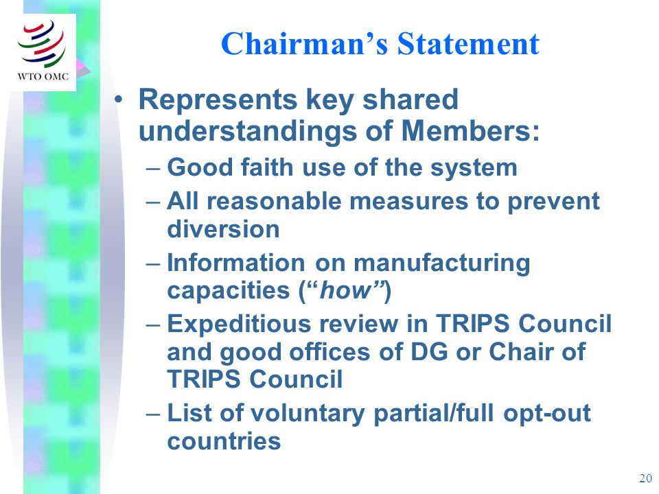 20 Chairmans Statement Represents key shared understandings of Members: –Good faith use of the system –All reasonable measures to prevent diversion –I