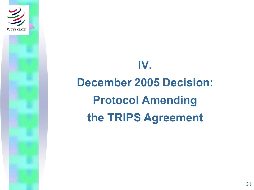 21 IV. December 2005 Decision: Protocol Amending the TRIPS Agreement