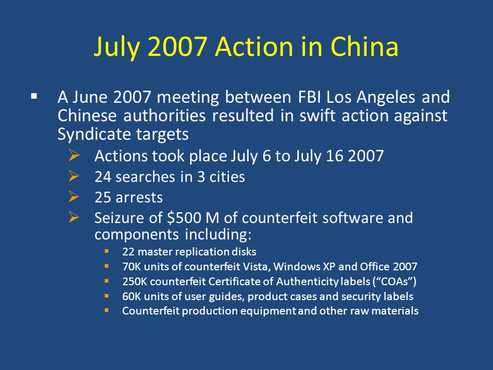 July 2007 Action in China A June 2007 meeting between FBI Los Angeles and Chinese authorities resulted in swift action against Syndicate targets Actio