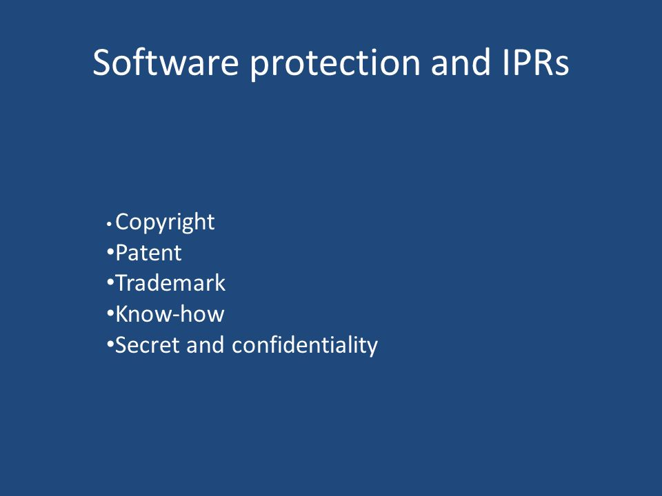 Software protection and IPRs Copyright Patent Trademark Know-how Secret and confidentiality