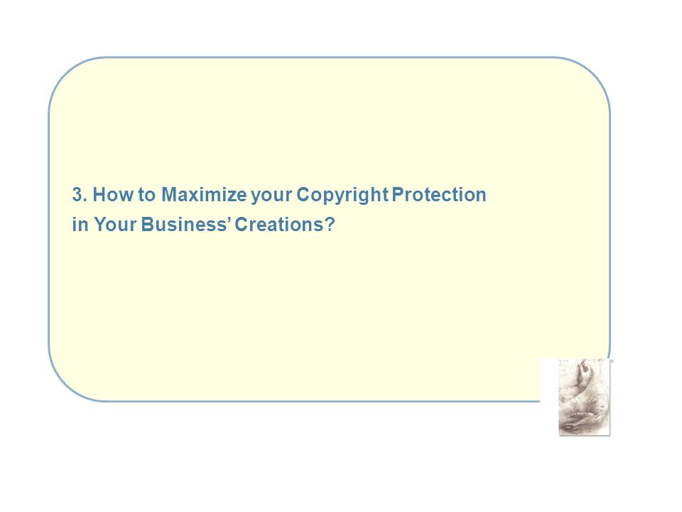 3. How to Maximize your Copyright Protection in Your Business Creations?