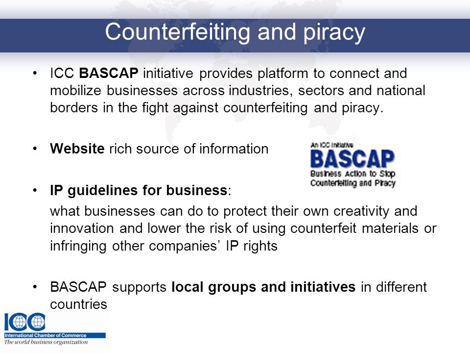 Counterfeiting and piracy ICC BASCAP initiative provides platform to connect and mobilize businesses across industries, sectors and national borders i