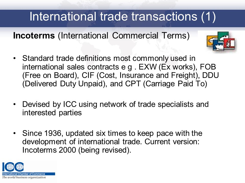 International trade transactions (1) Incoterms (International Commercial Terms) Standard trade definitions most commonly used in international sales c