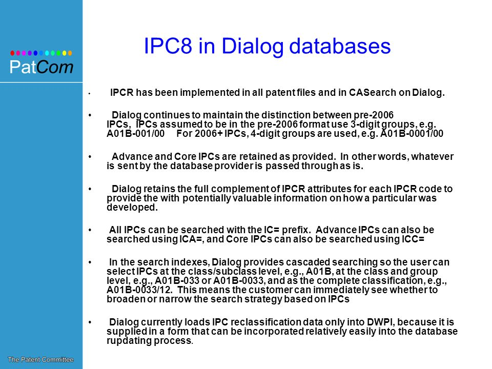 IPC8 in Dialog databases IPCR has been implemented in all patent files and in CASearch on Dialog.
