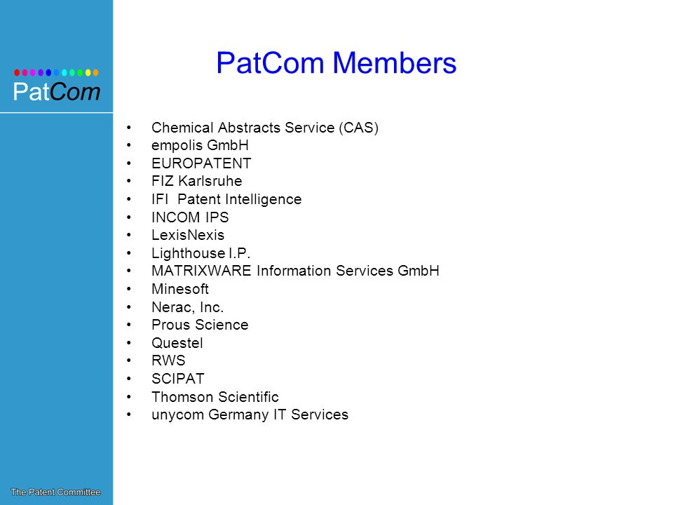 PatCom Members Chemical Abstracts Service (CAS) empolis GmbH EUROPATENT FIZ Karlsruhe IFI Patent Intelligence INCOM IPS LexisNexis Lighthouse I.P. MAT