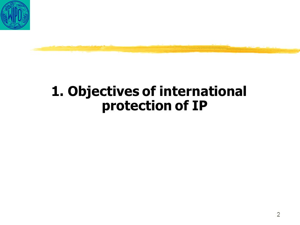 2 1. Objectives of international protection of IP