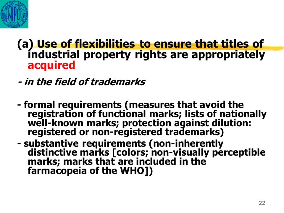 22 (a) Use of flexibilities to ensure that titles of industrial property rights are appropriately acquired - in the field of trademarks - formal requi