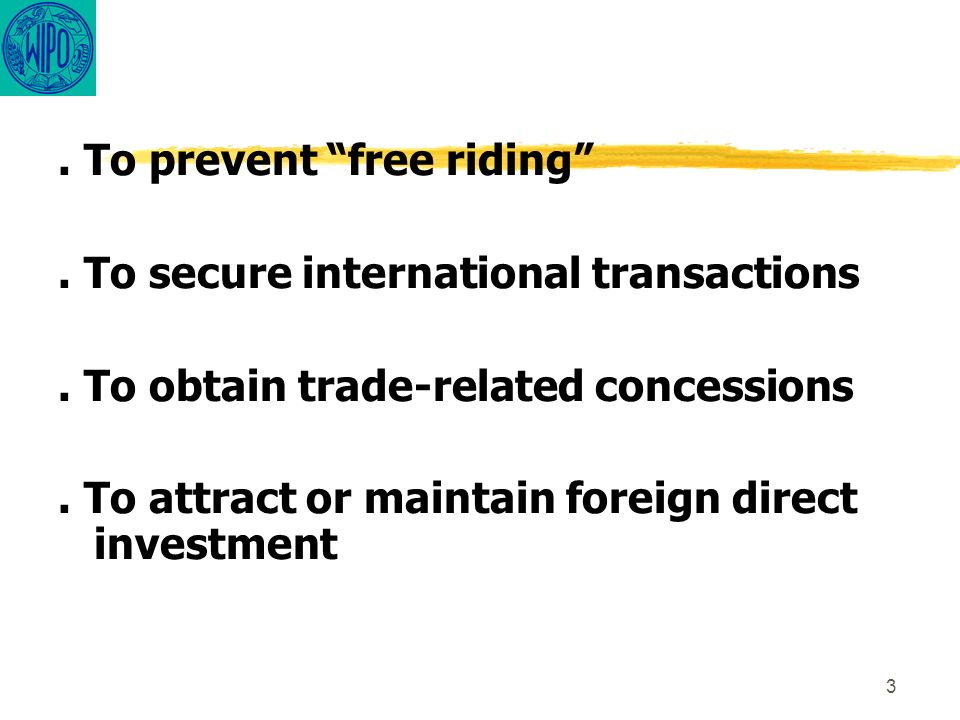 3. To prevent free riding. To secure international transactions. To obtain trade-related concessions. To attract or maintain foreign direct investment