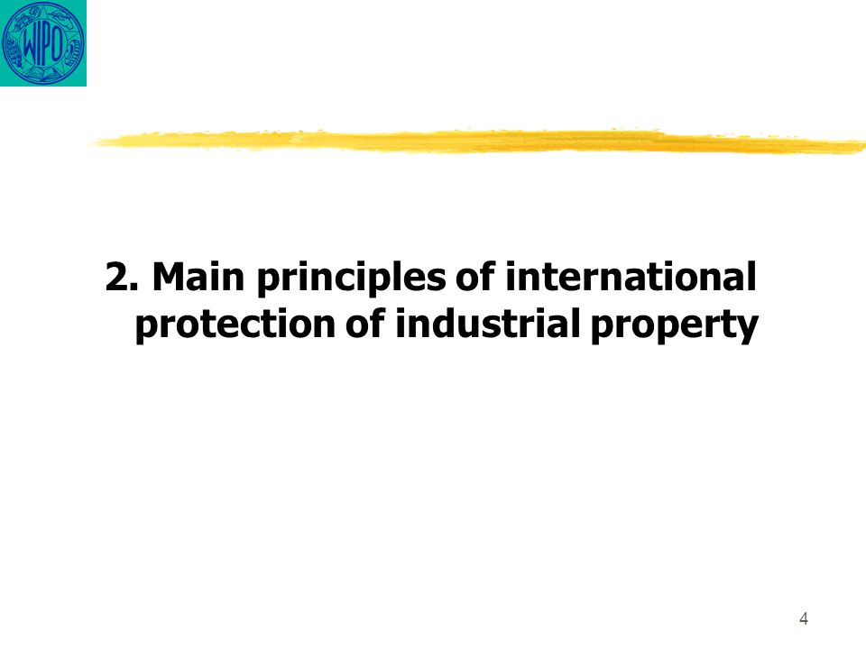 4 2. Main principles of international protection of industrial property