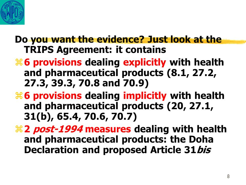 8 Do you want the evidence? Just look at the TRIPS Agreement: it contains z6 provisions dealing explicitly with health and pharmaceutical products (8.