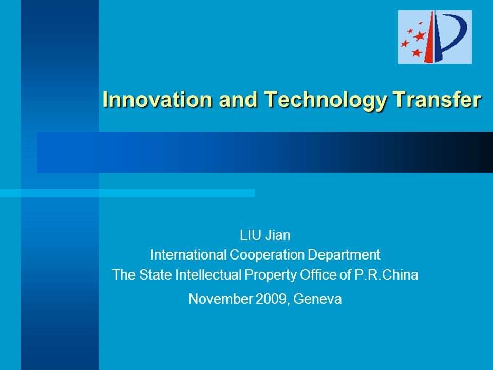 Innovation and Technology Transfer Innovation and Technology Transfer LIU Jian International Cooperation Department The State Intellectual Property Office of P.R.China November 2009, Geneva