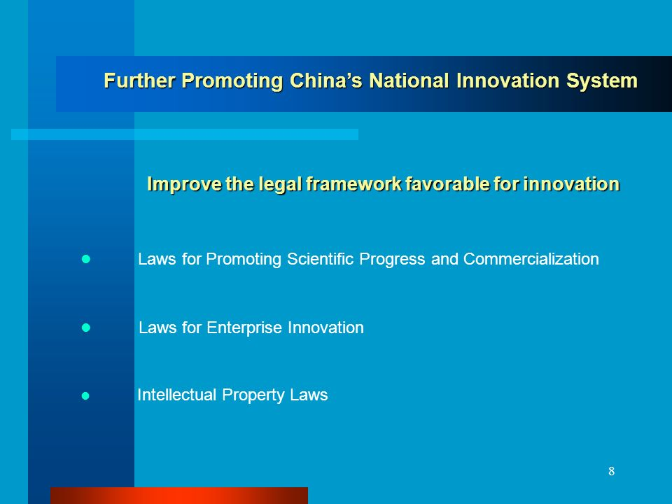 8 Further Promoting Chinas National Innovation System Further Promoting Chinas National Innovation System Improve the legal framework favorable for innovation Laws for Promoting Scientific Progress and Commercialization Laws for Enterprise Innovation Intellectual Property Laws