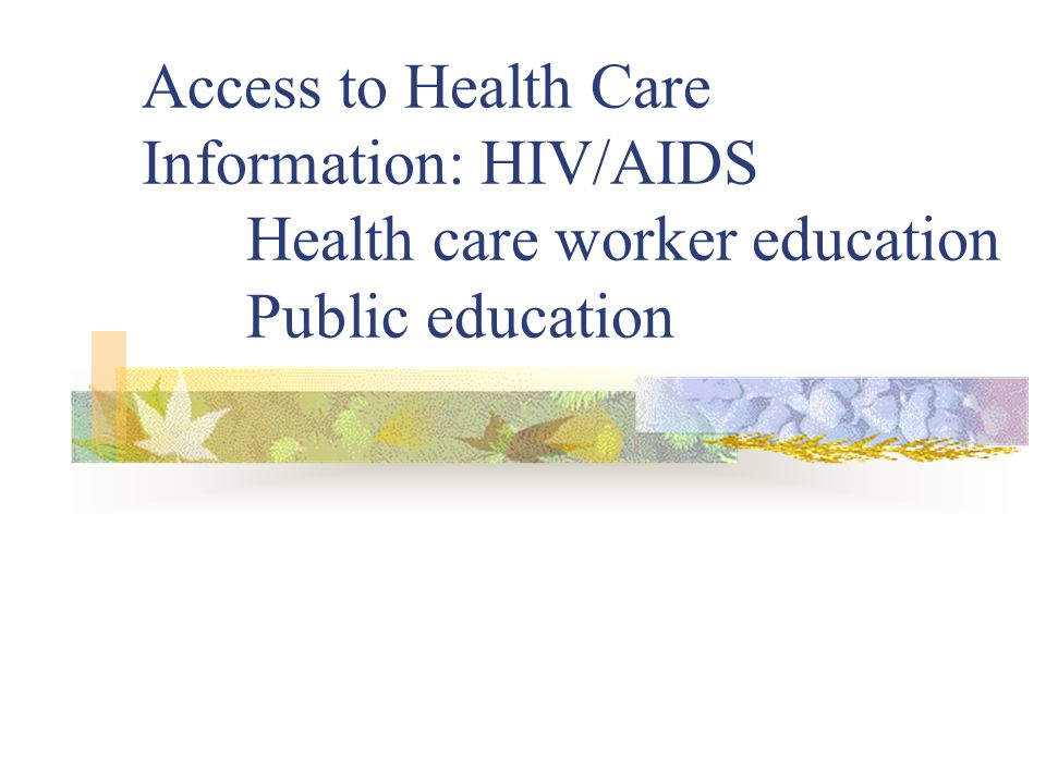 Access to Health Care Information: HIV/AIDS Health care worker education Public education