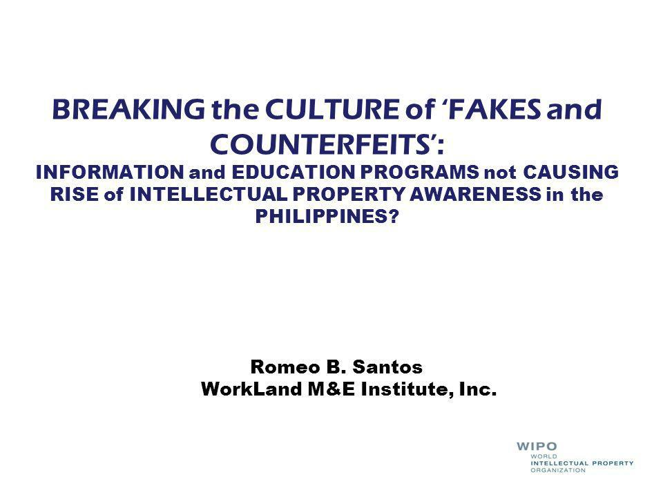 BREAKING the CULTURE of FAKES and COUNTERFEITS: INFORMATION and EDUCATION PROGRAMS not CAUSING RISE of INTELLECTUAL PROPERTY AWARENESS in the PHILIPPINES.