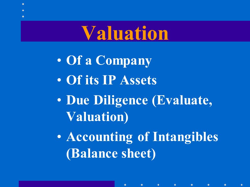 Valuation Of a Company Of its IP Assets Due Diligence (Evaluate, Valuation) Accounting of Intangibles (Balance sheet)