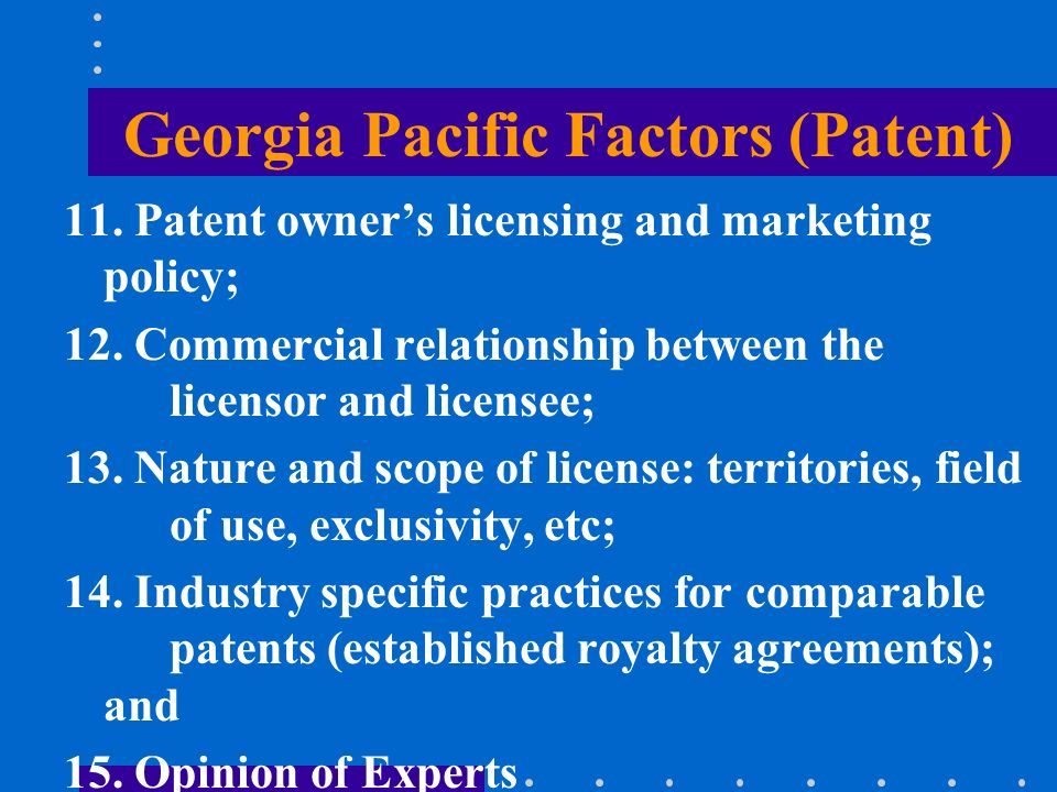 Georgia Pacific Factors (Patent) 11. Patent owners licensing and marketing policy; 12.