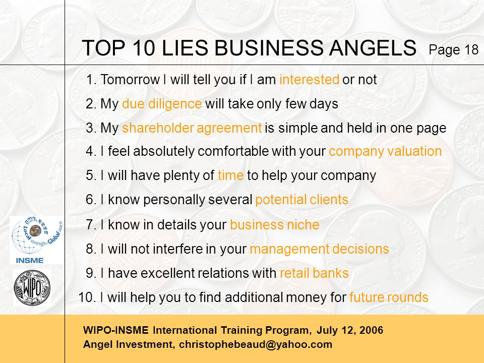 WIPO-INSME International Training Program, July 12, 2006 Angel Investment, christophebeaud@yahoo.com TOP 10 LIES BUSINESS ANGELS 8.