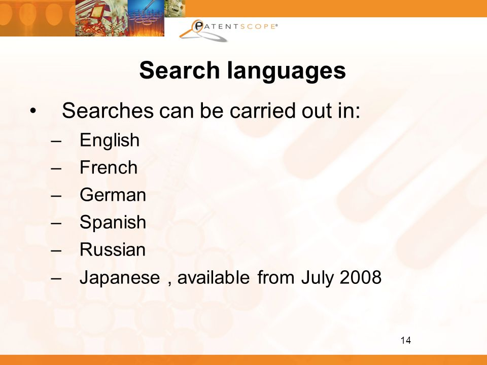 14 Search languages Searches can be carried out in: –English –French –German –Spanish –Russian –Japanese, available from July 2008