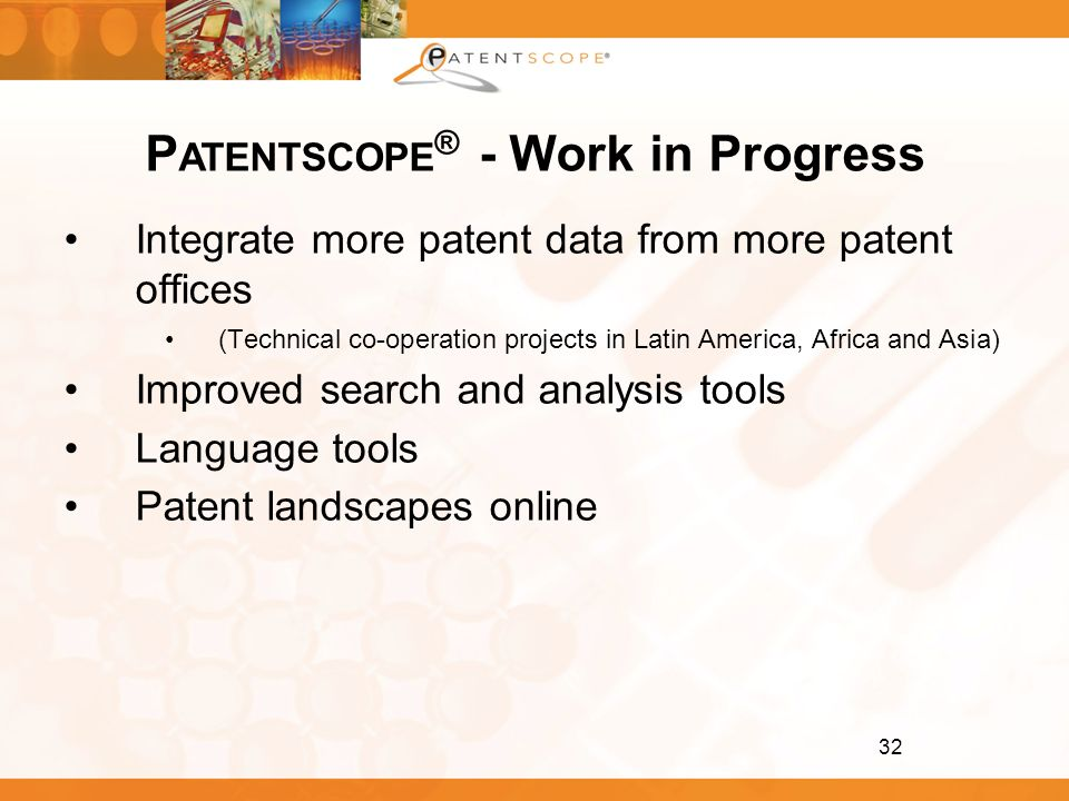 32 Integrate more patent data from more patent offices (Technical co-operation projects in Latin America, Africa and Asia) Improved search and analysi