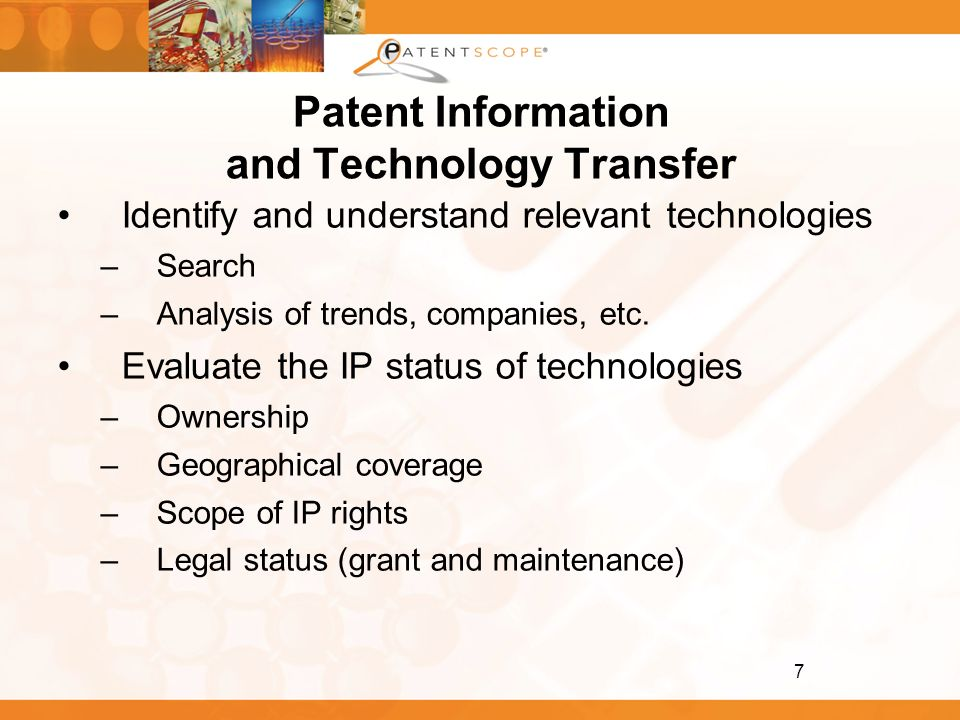 7 Patent Information and Technology Transfer Identify and understand relevant technologies –Search –Analysis of trends, companies, etc. Evaluate the I