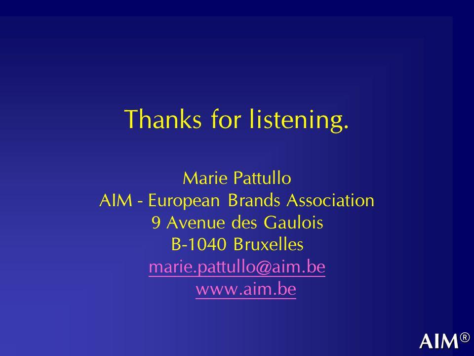 Thanks for listening. Marie Pattullo AIM - European Brands Association 9 Avenue des Gaulois B-1040 Bruxelles marie.pattullo@aim.be www.aim.beAIM®