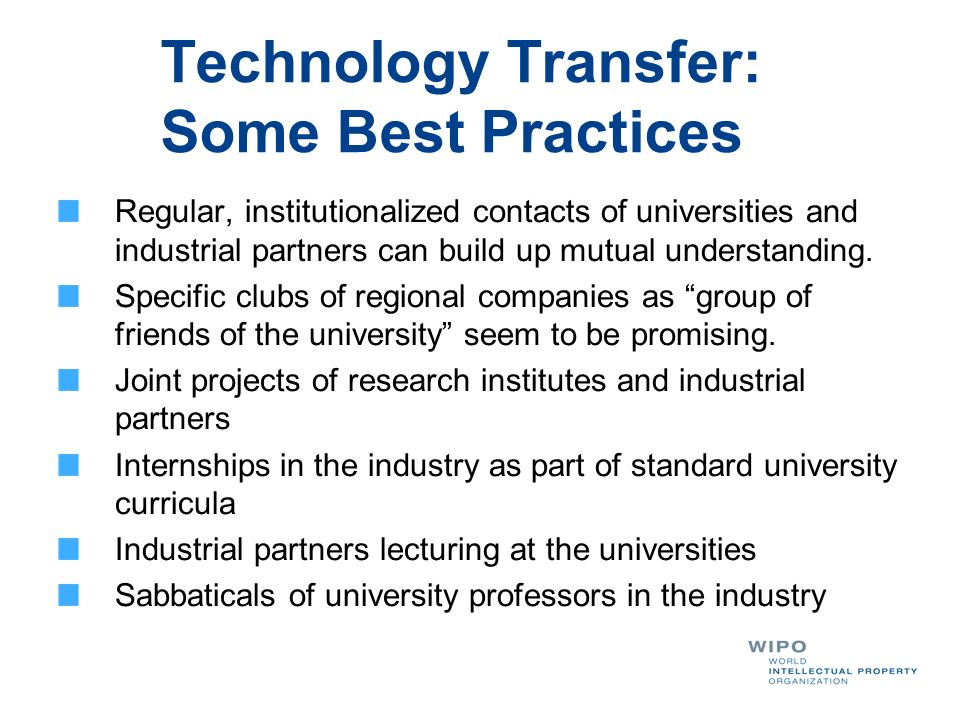 Technology Transfer: Some Best Practices Regular, institutionalized contacts of universities and industrial partners can build up mutual understanding