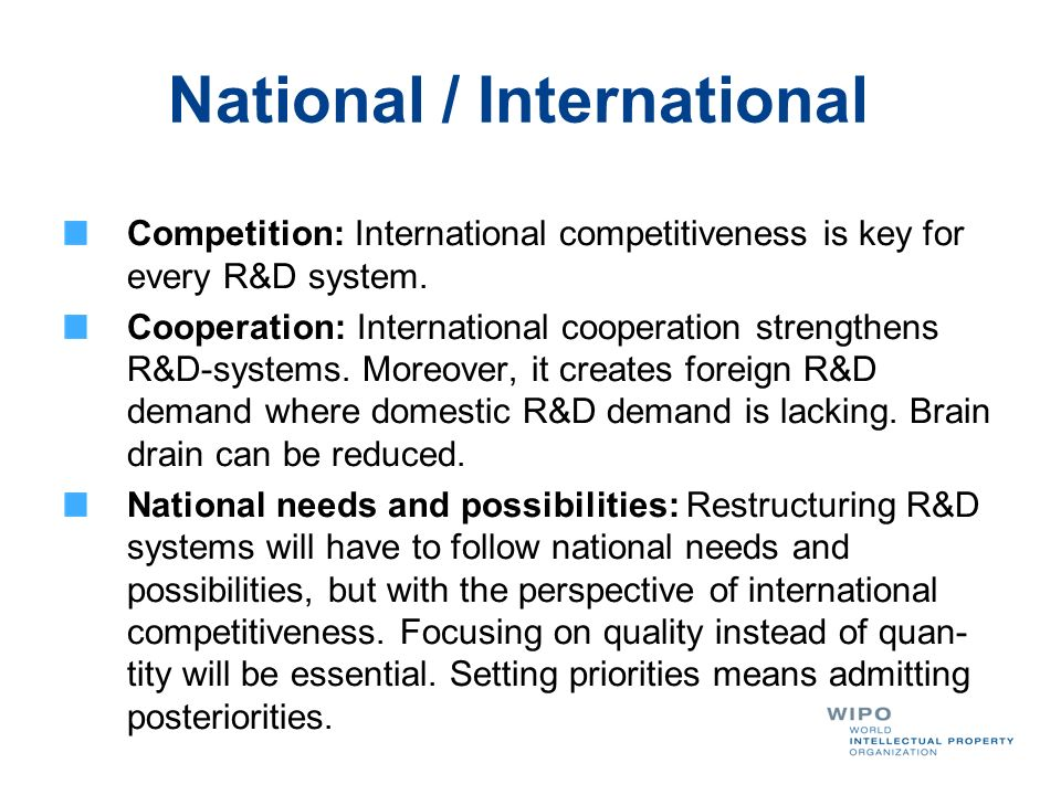 National / International Competition: International competitiveness is key for every R&D system. Cooperation: International cooperation strengthens R&