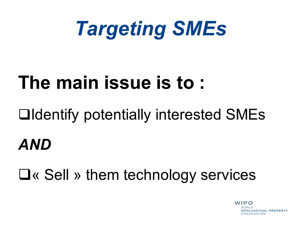 Targeting SMEs The main issue is to : Identify potentially interested SMEs AND « Sell » them technology services