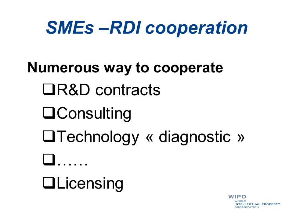 SMEs –RDI cooperation Numerous way to cooperate R&D contracts Consulting Technology « diagnostic » …… Licensing