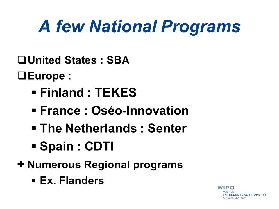 A few National Programs United States : SBA Europe : Finland : TEKES France : Oséo-Innovation The Netherlands : Senter Spain : CDTI + Numerous Regiona