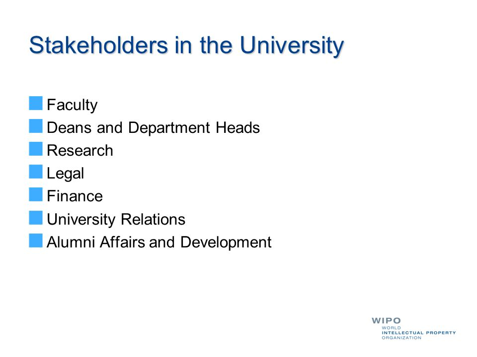 Stakeholders in the University Faculty Deans and Department Heads Research Legal Finance University Relations Alumni Affairs and Development