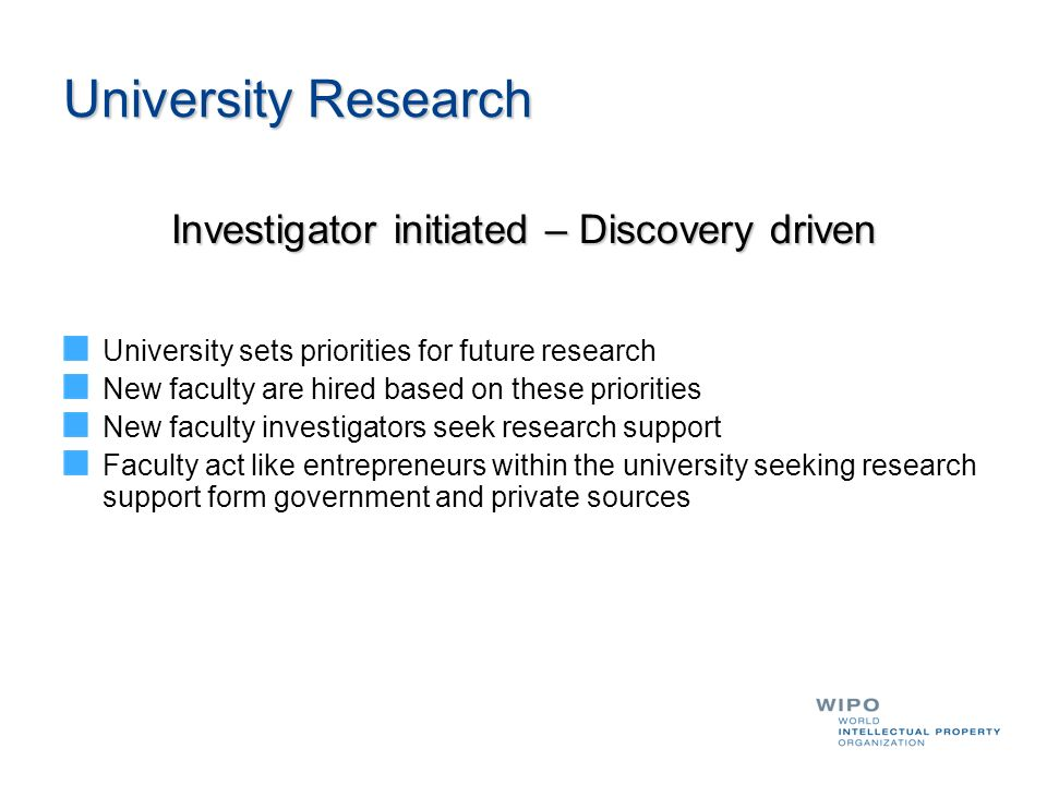 University Research Investigator initiated – Discovery driven University sets priorities for future research New faculty are hired based on these prio