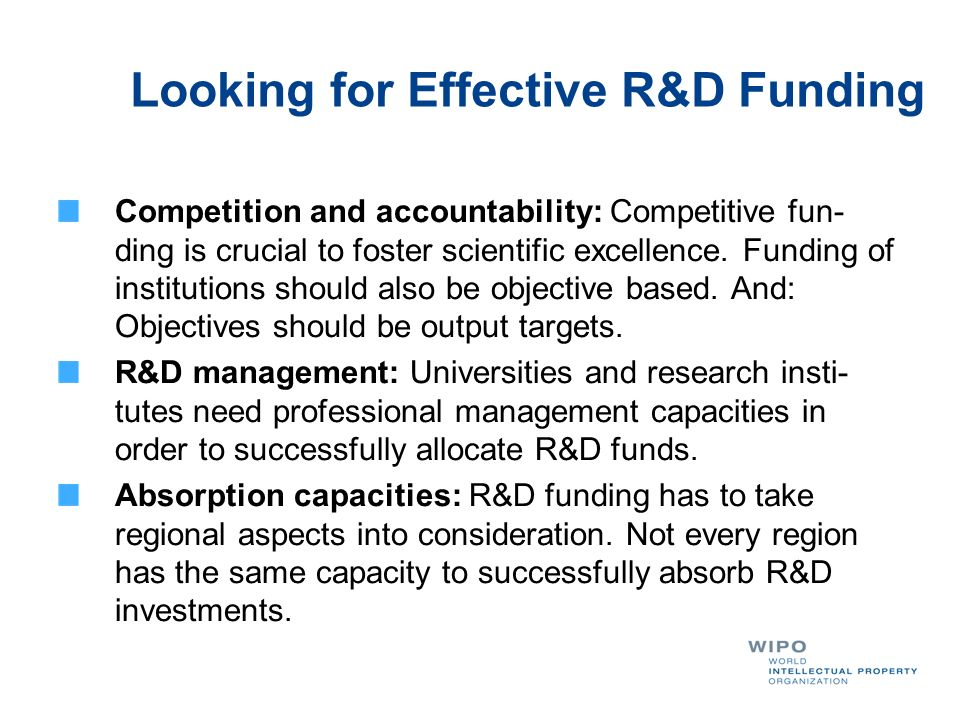 Looking for Effective R&D Funding Competition and accountability: Competitive fun- ding is crucial to foster scientific excellence. Funding of institu
