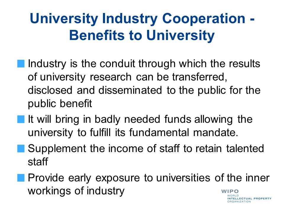 University Industry Cooperation - Benefits to University Industry is the conduit through which the results of university research can be transferred,