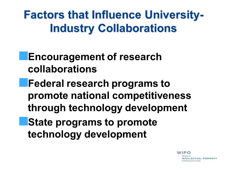Factors that Influence University- Industry Collaborations Encouragement of research collaborations Federal research programs to promote national comp