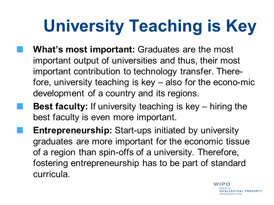 University Teaching is Key Whats most important: Graduates are the most important output of universities and thus, their most important contribution t