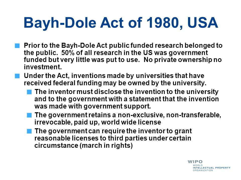 Bayh-Dole Act of 1980, USA Prior to the Bayh-Dole Act public funded research belonged to the public. 50% of all research in the US was government fund