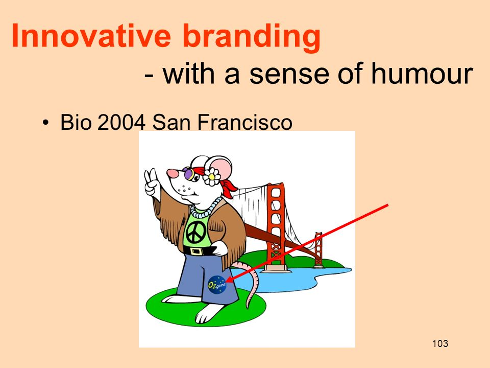 103 Innovative branding - with a sense of humour Bio 2004 San Francisco