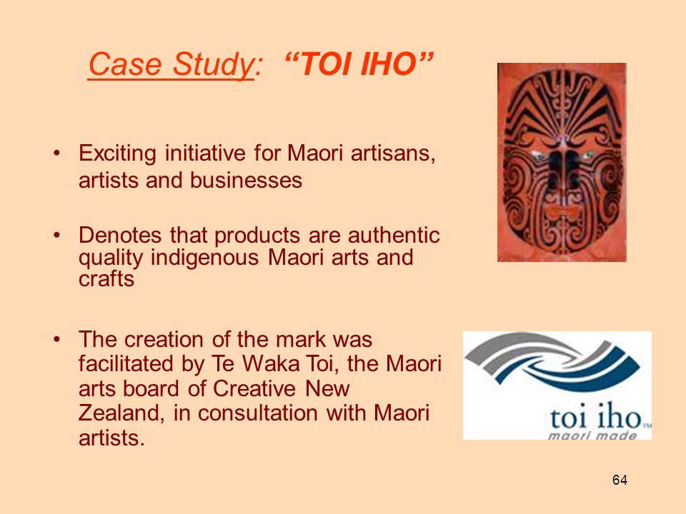 64 Case Study: TOI IHO Exciting initiative for Maori artisans, artists and businesses Denotes that products are authentic quality indigenous Maori art